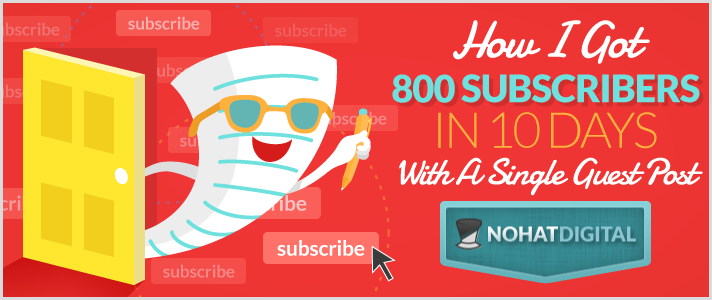 How I Got 800 Subscribers In 10 days With A Single Guest Post